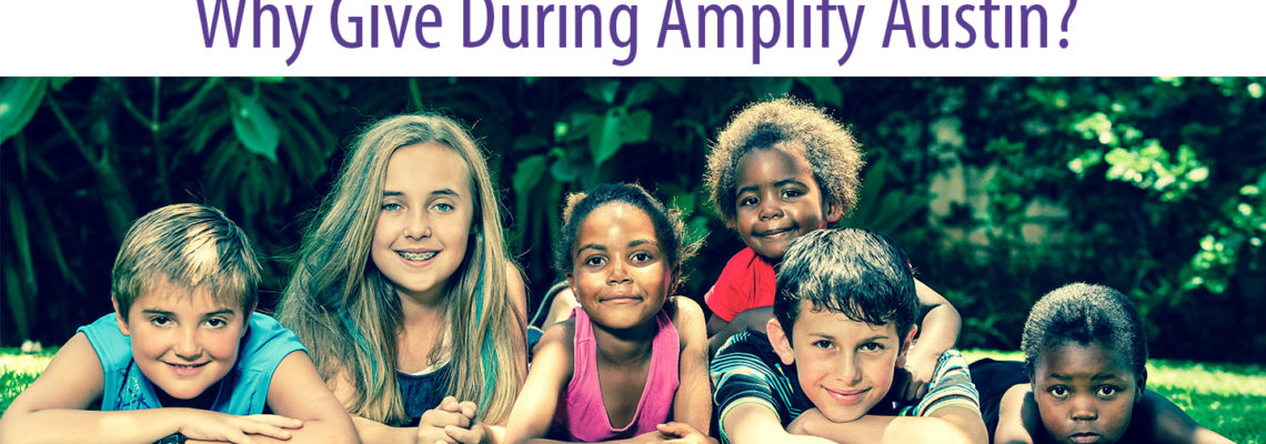 Why Give During Amplify Austin?
