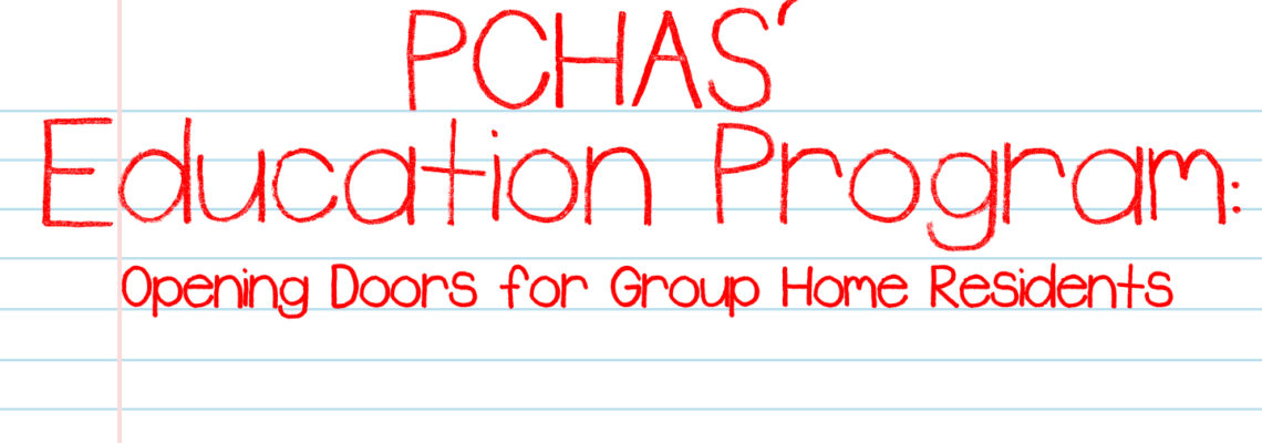 PCHAS' Education Program: Opening Doors for Group Home Residents