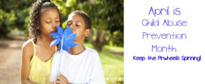 April is Child Abuse Prevention Month: Keep the Pinwheels Spinning!